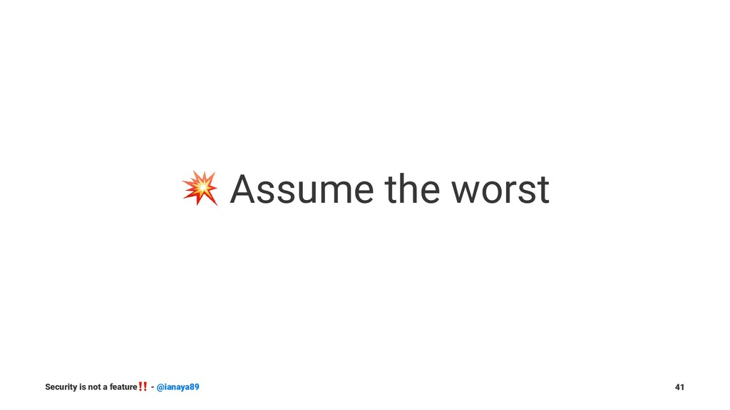 ! Assume the worst Security is not a feature ‼ ...