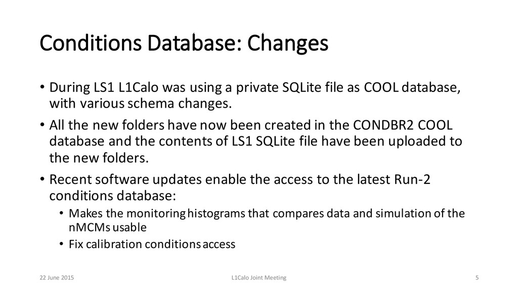 Conditions Database: Changes • During LS1 L...