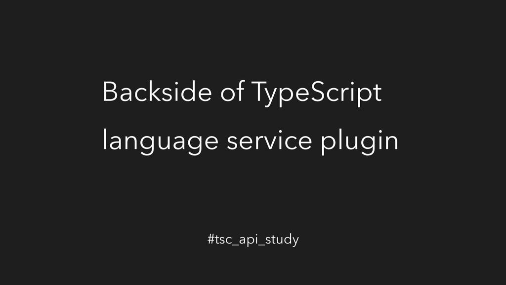 Backside of TypeScript language service plugin ...