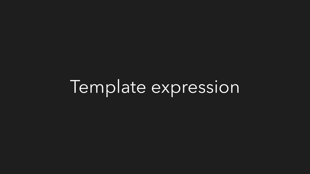 Template expression