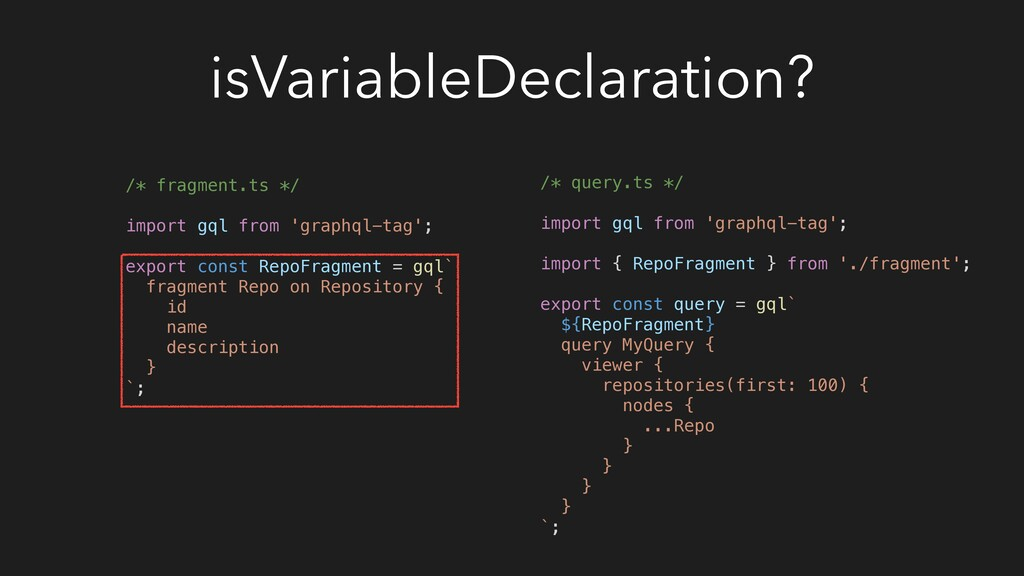 isVariableDeclaration? /* fragment.ts */ import...