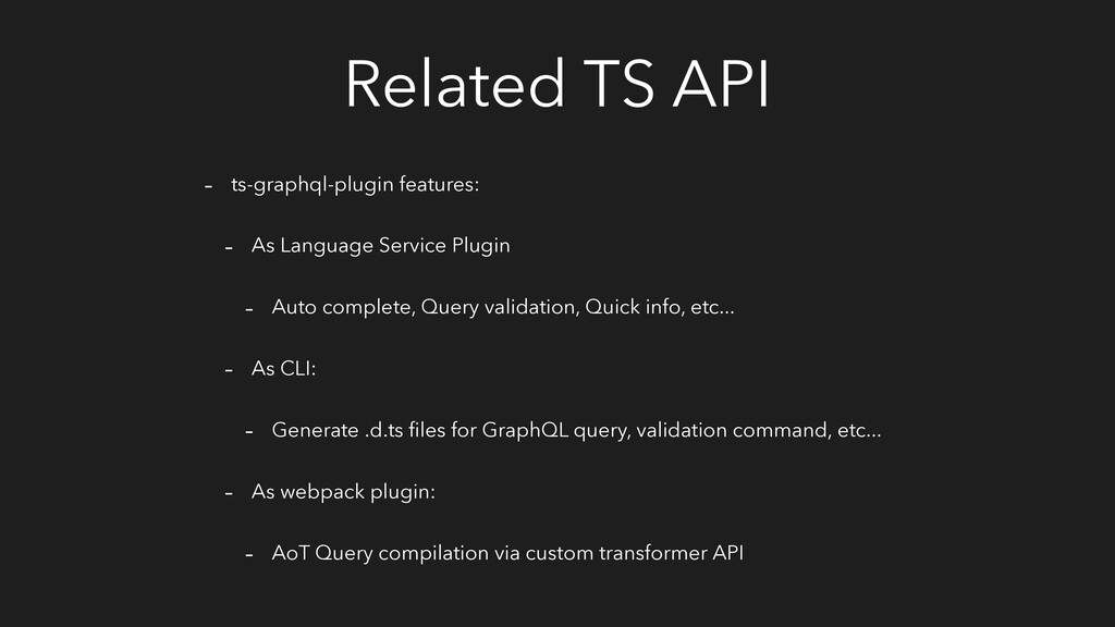 Related TS API - ts-graphql-plugin features: - ...