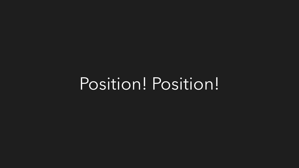 Position! Position!