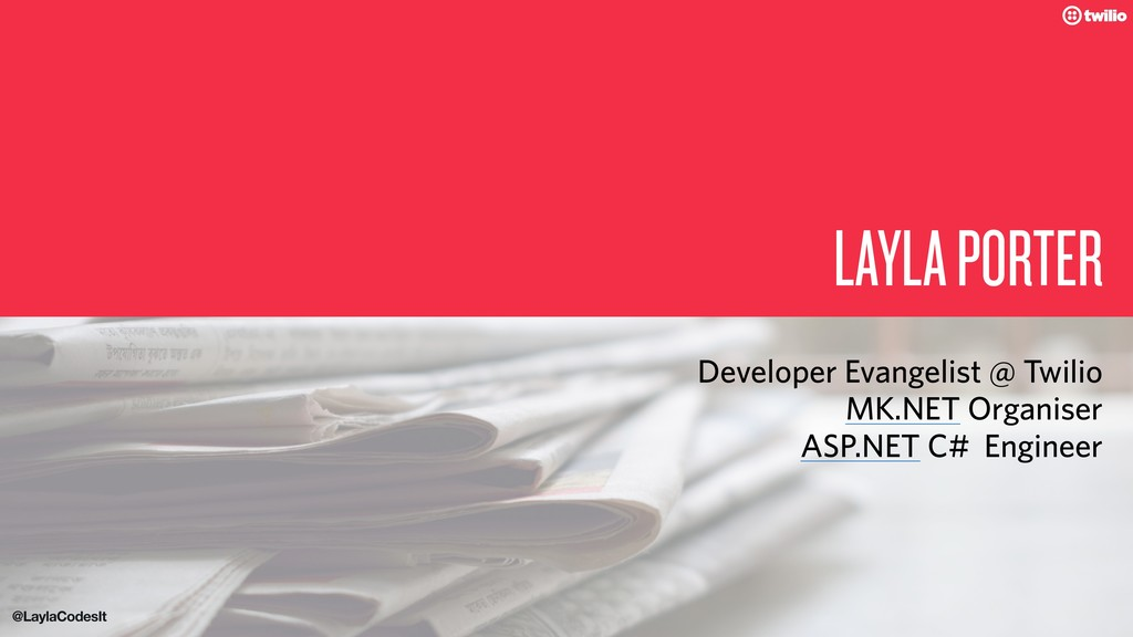 LAYLA PORTER Developer Evangelist @ Twilio MK.N...