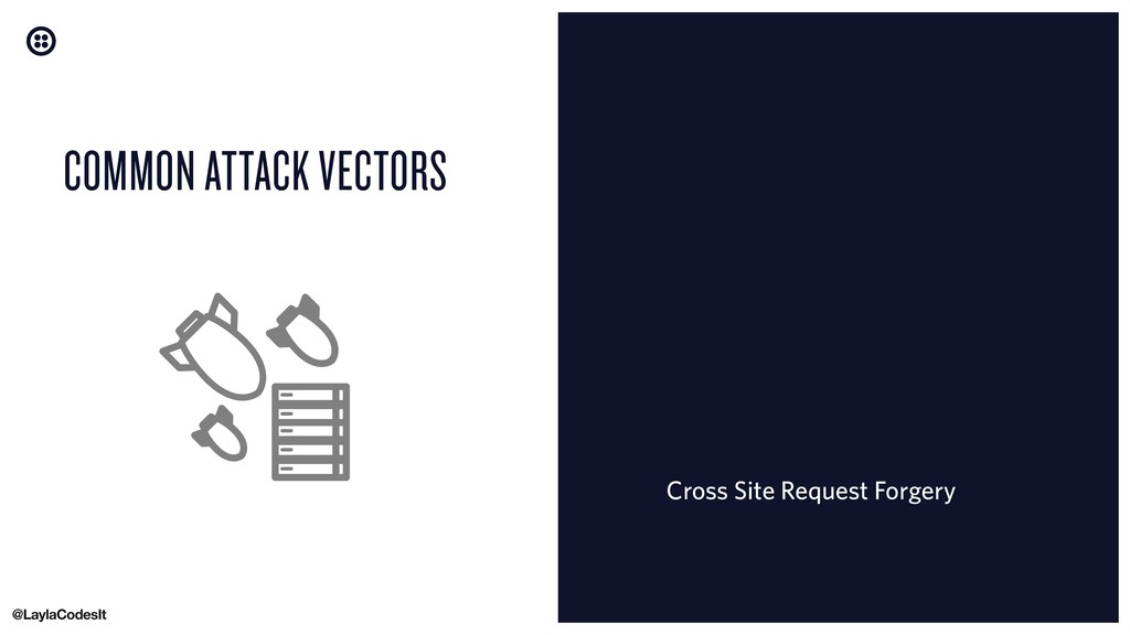 COMMON ATTACK VECTORS Cross Site Request Forgery