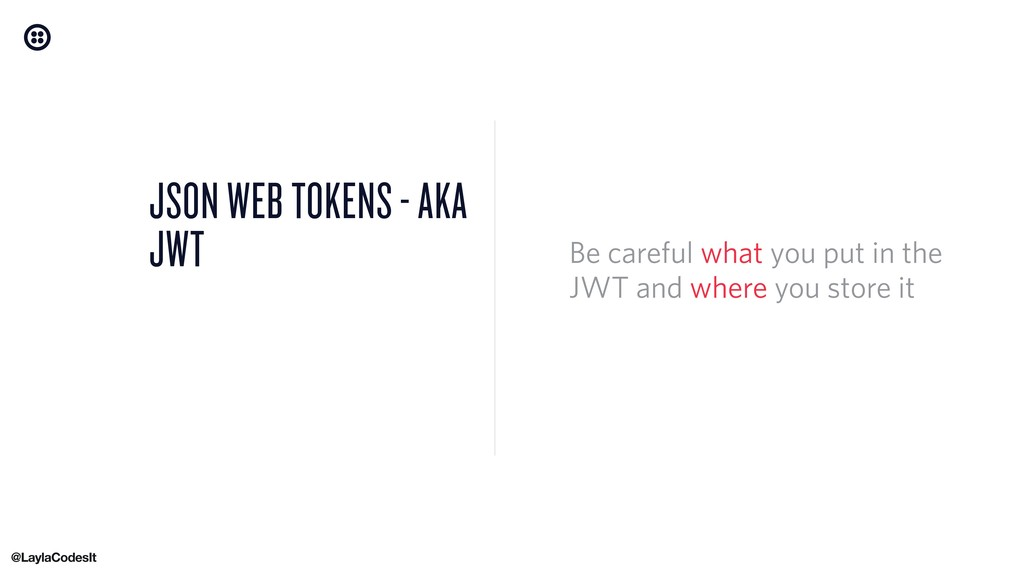 JSON WEB TOKENS - AKA JWT Be careful what you p...