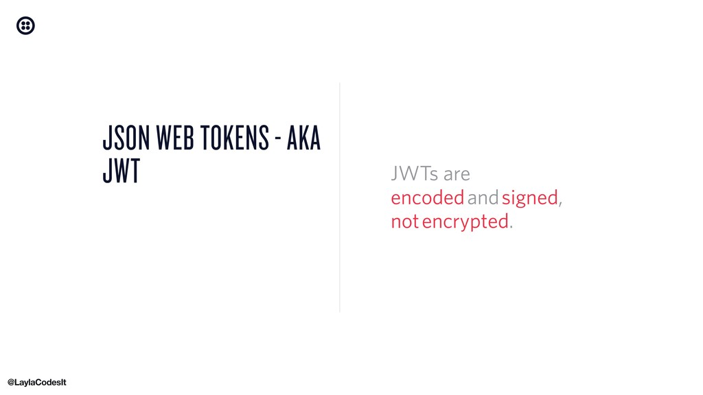 JSON WEB TOKENS - AKA JWT JWTs are encoded and ...