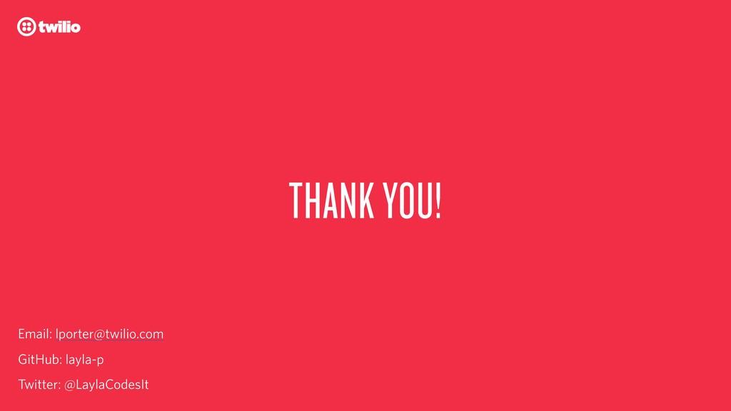 THANK YOU! GitHub: layla-p Twitter: @LaylaCodes...