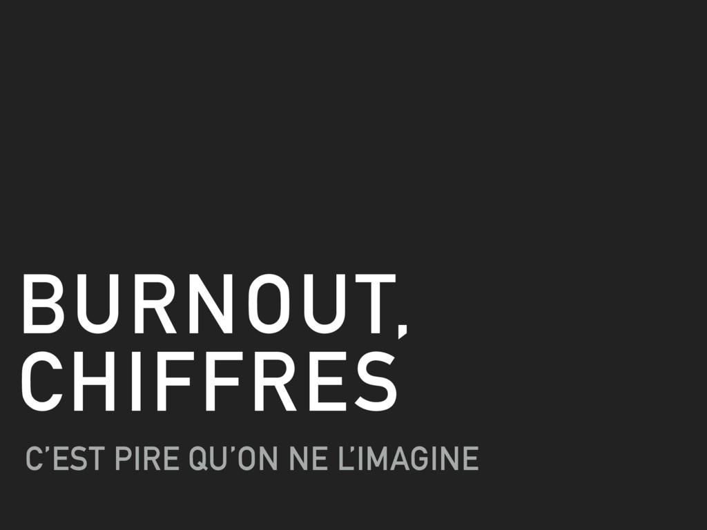 BURNOUT, CHIFFRES C'EST PIRE QU'ON NE L 'IMAGINE
