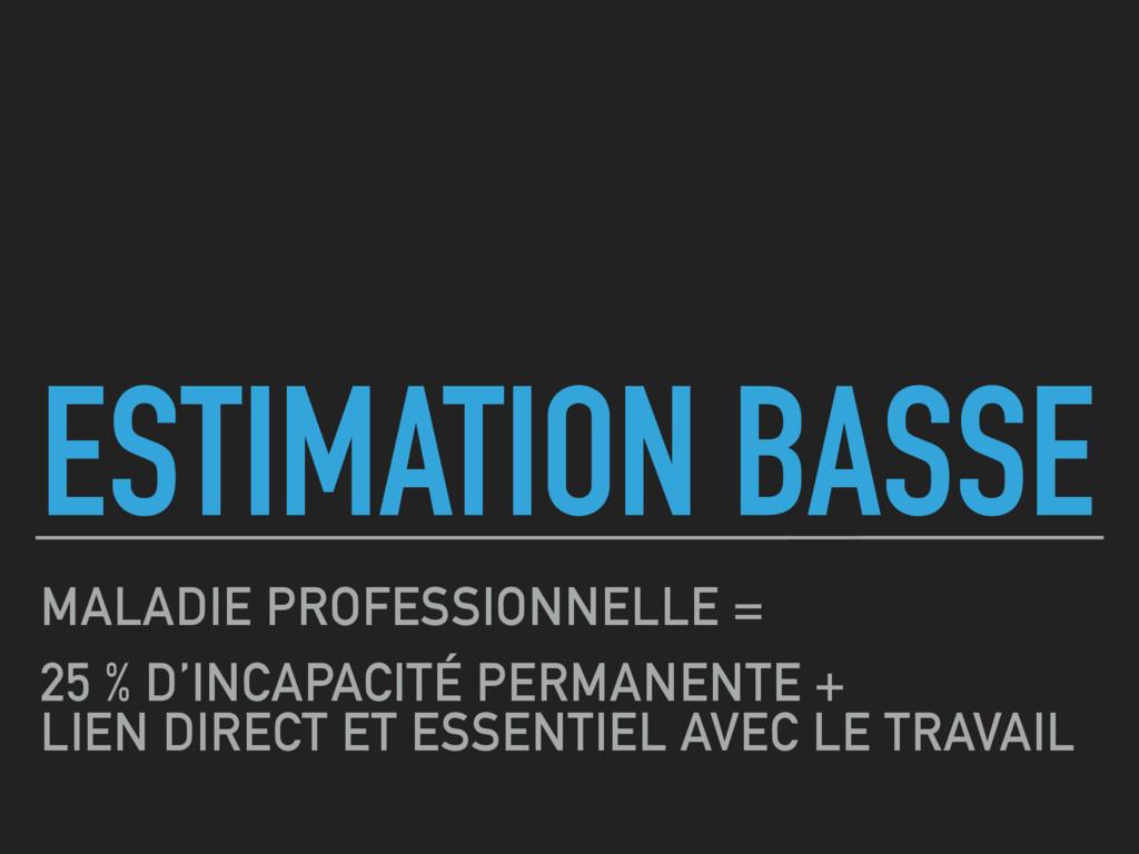 ESTIMATION BASSE MALADIE PROFESSIONNELLE = 25 %...
