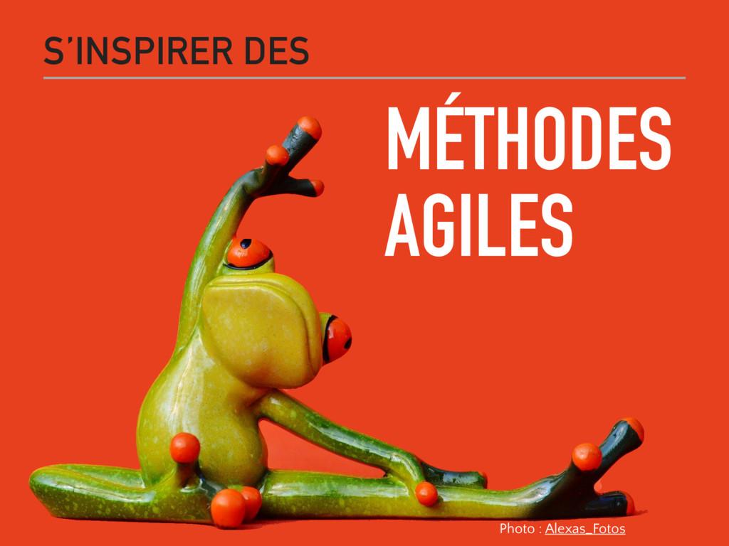 MÉTHODES AGILES S'INSPIRER DES Photo : Alexas_F...