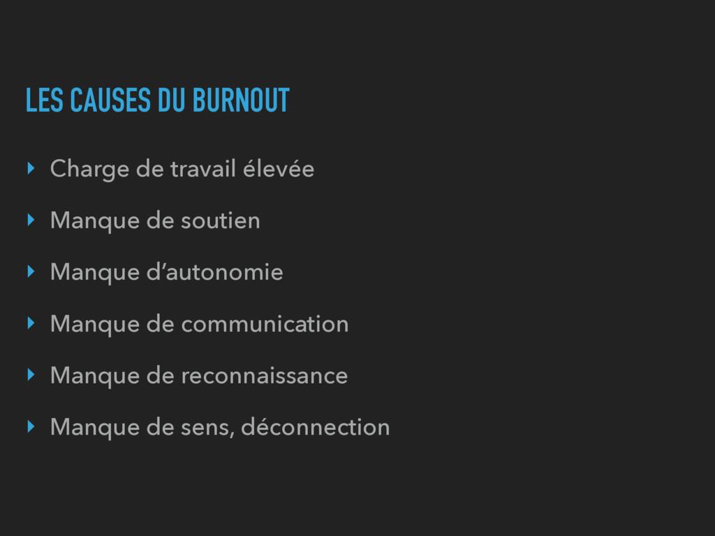 LES CAUSES DU BURNOUT ‣ Charge de travail élevé...