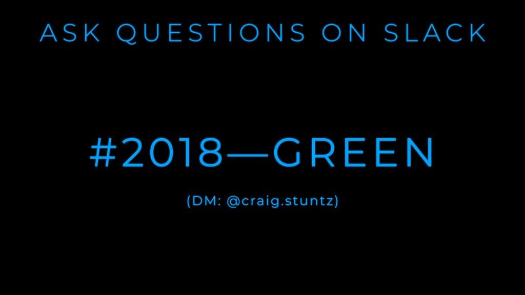 A S K Q U E S T I O N S O N S L A C K #2018—GRE...