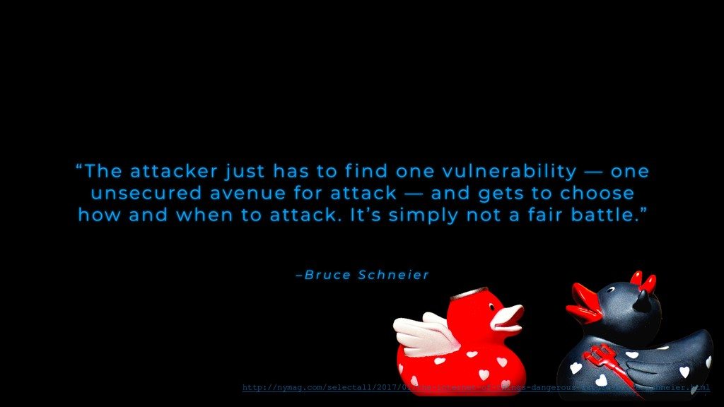 "– B r u c e S c h n e i e r ""The attacker just ..."
