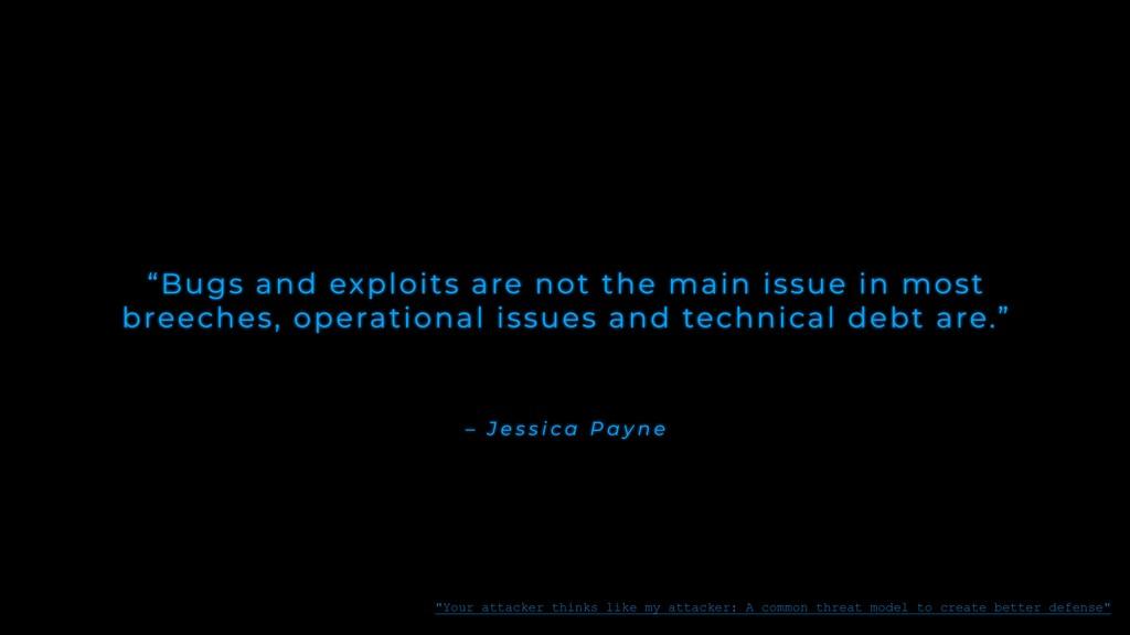 "– J e s s i c a P a y n e ""Bugs and exploits ar..."