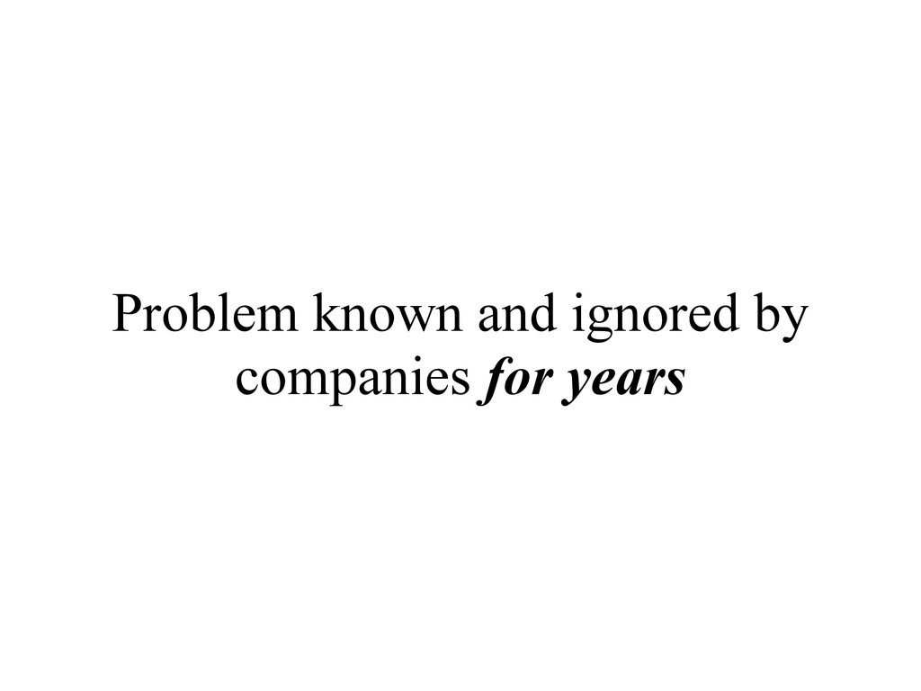 Problem known and ignored by companies for years
