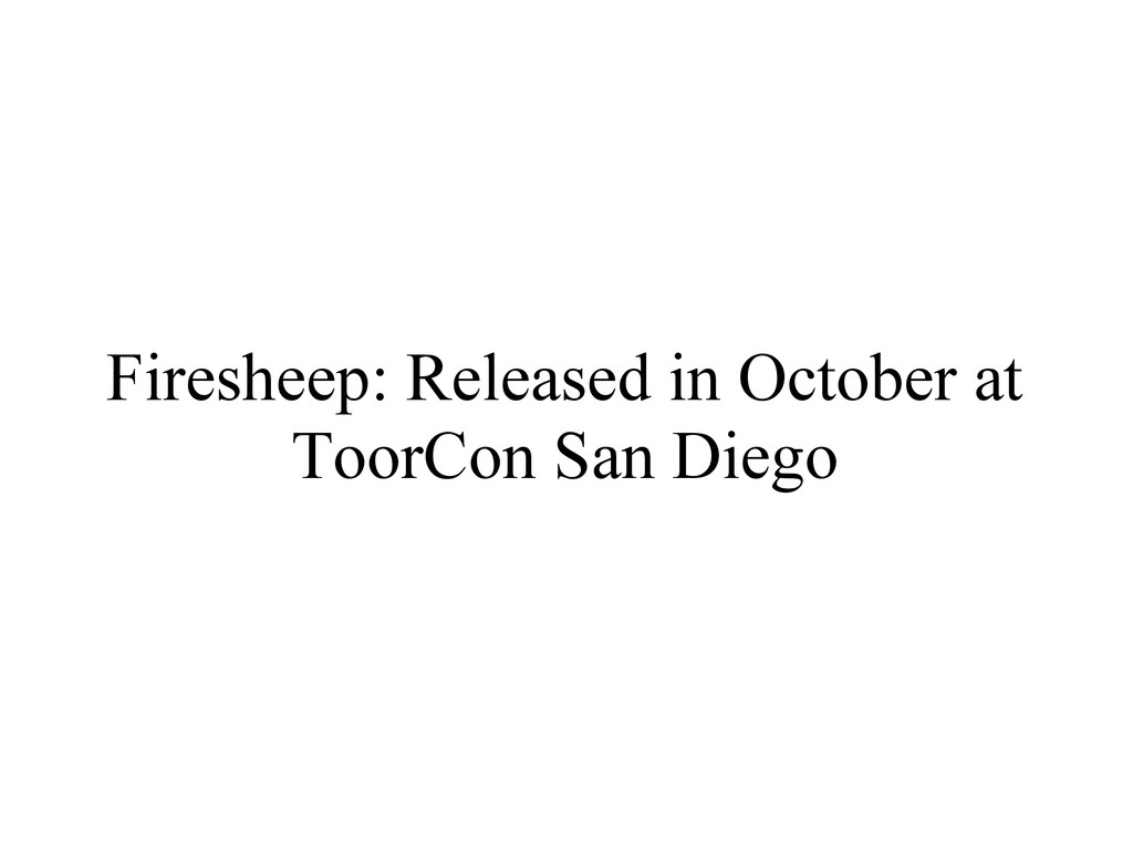 Firesheep: Released in October at ToorCon San D...