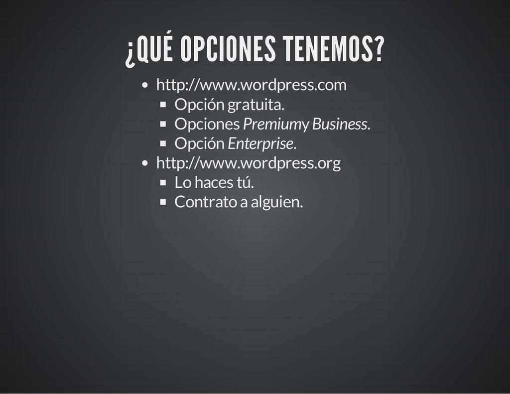 ¿QUÉ OPCIONES TENEMOS? http://www.wordpress.com...