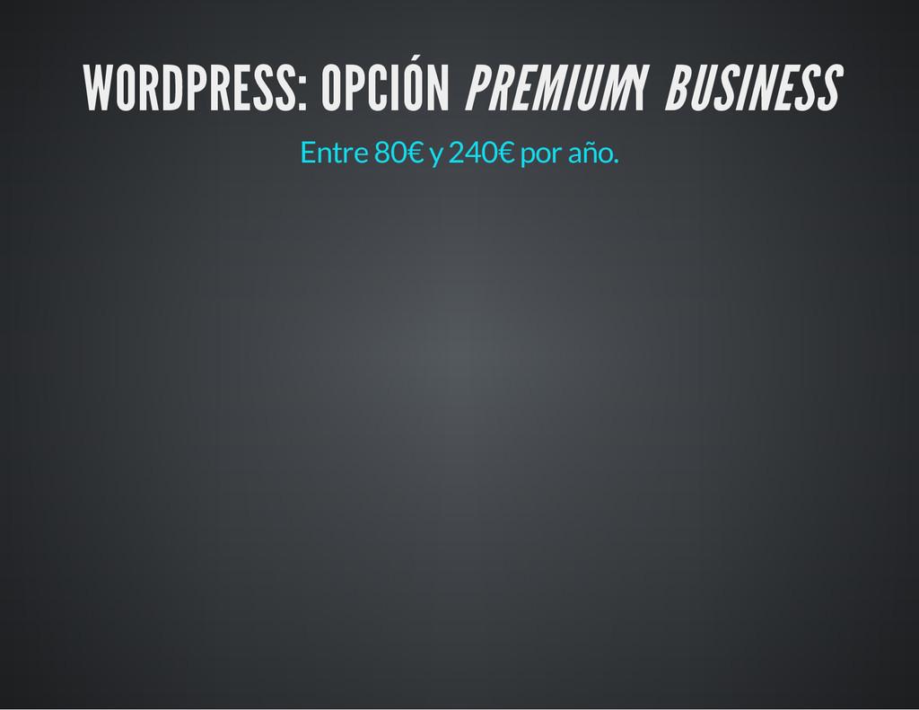WORDPRESS: OPCIÓN PREMIUMY BUSINESS Entre 80€ y...