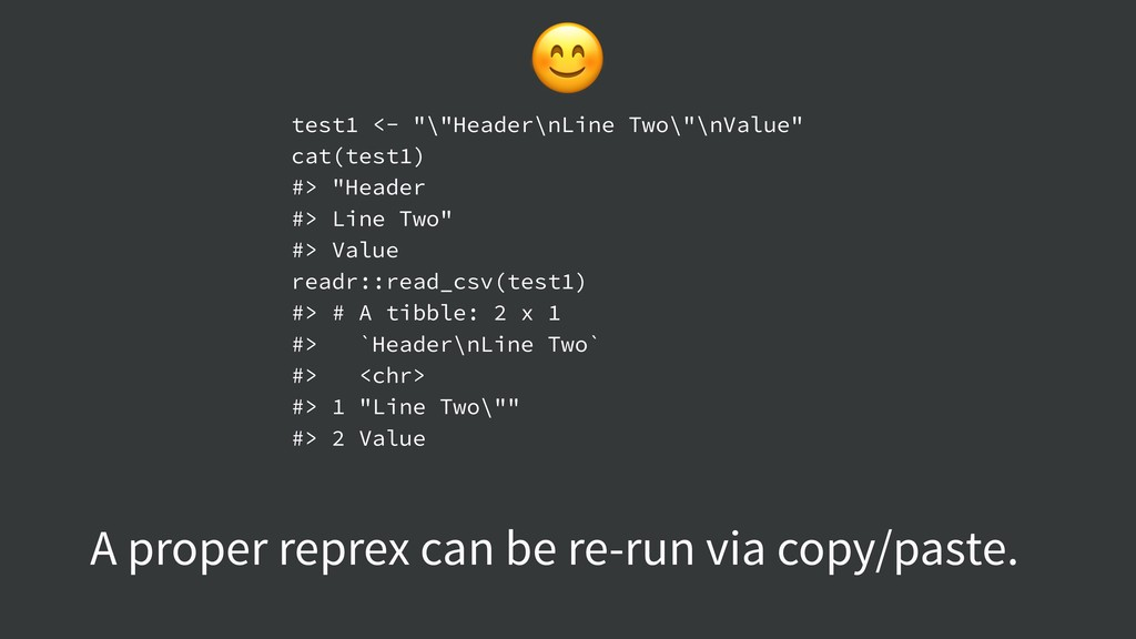 A proper reprex can be re-run via copy/paste. ...