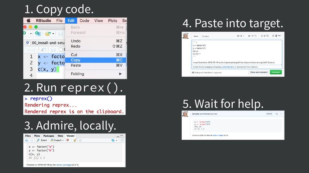 1. Copy code. 2. Run reprex(). 3. Admire, local...
