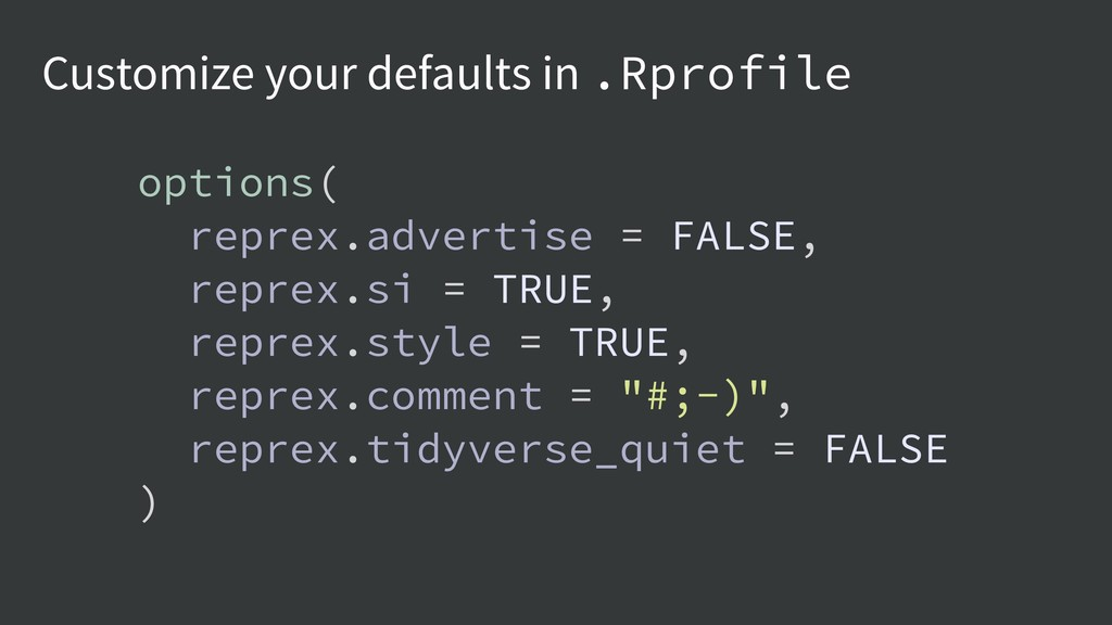 Customize your defaults in .Rprofile options( r...