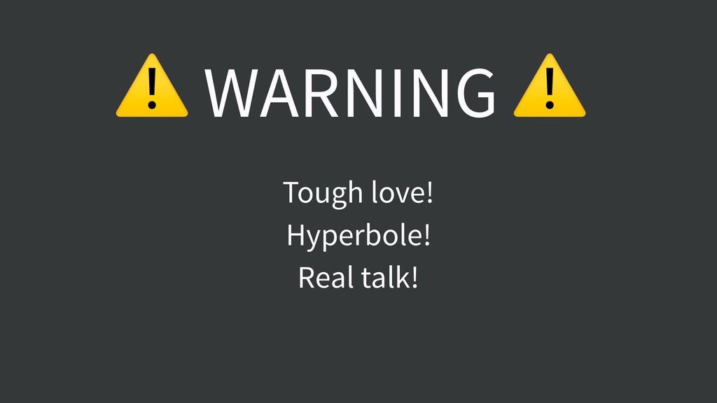 ⚠ WARNING ⚠ Tough love! Hyperbole! Real talk!