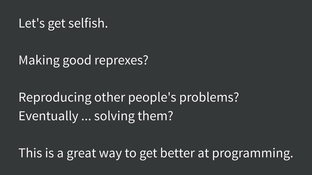 Let's get selfish. Making good reprexes? Reprod...