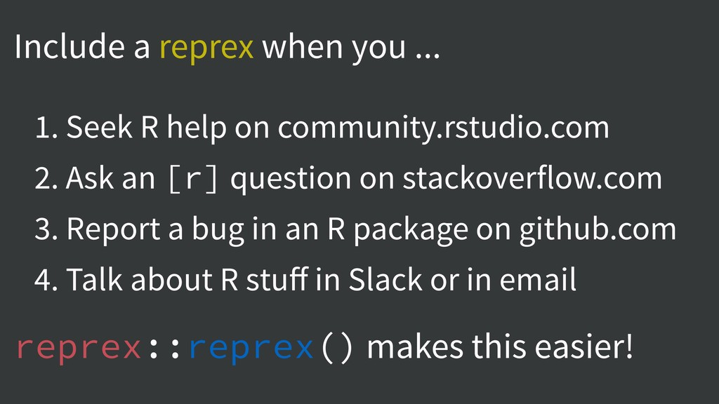 Include a reprex when you ... 1. Seek R help on...