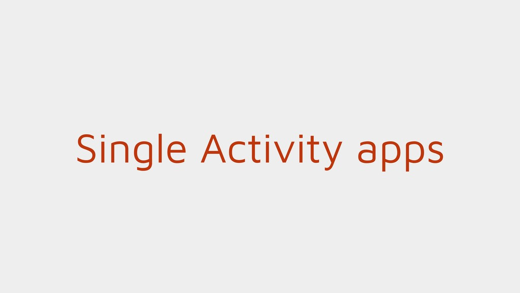 Single Activity apps