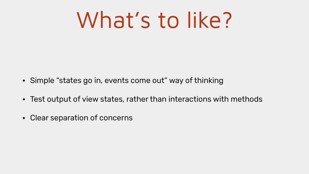 """What's to like? • Simple """"states go in, events ..."""