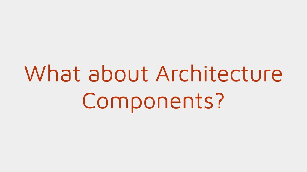 What about Architecture Components?