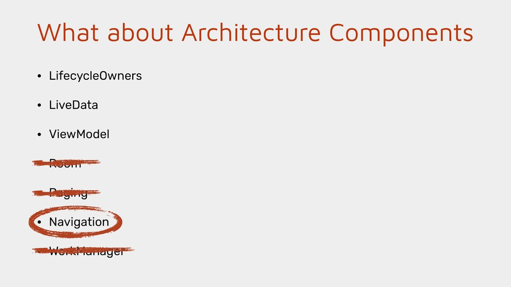 What about Architecture Components • LifecycleO...