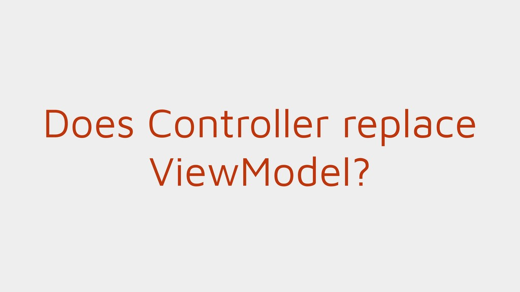Does Controller replace ViewModel?