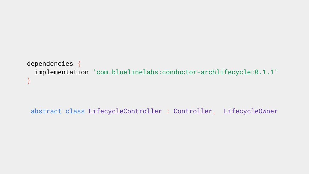 dependencies { implementation 'com.bluelinelabs...