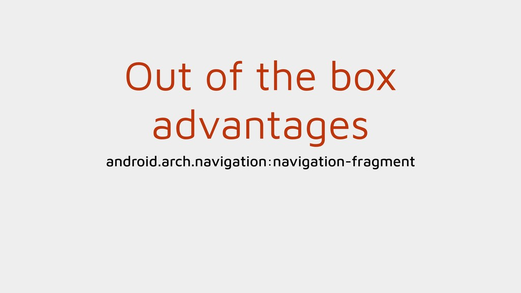 Out of the box advantages android.arch.navigati...