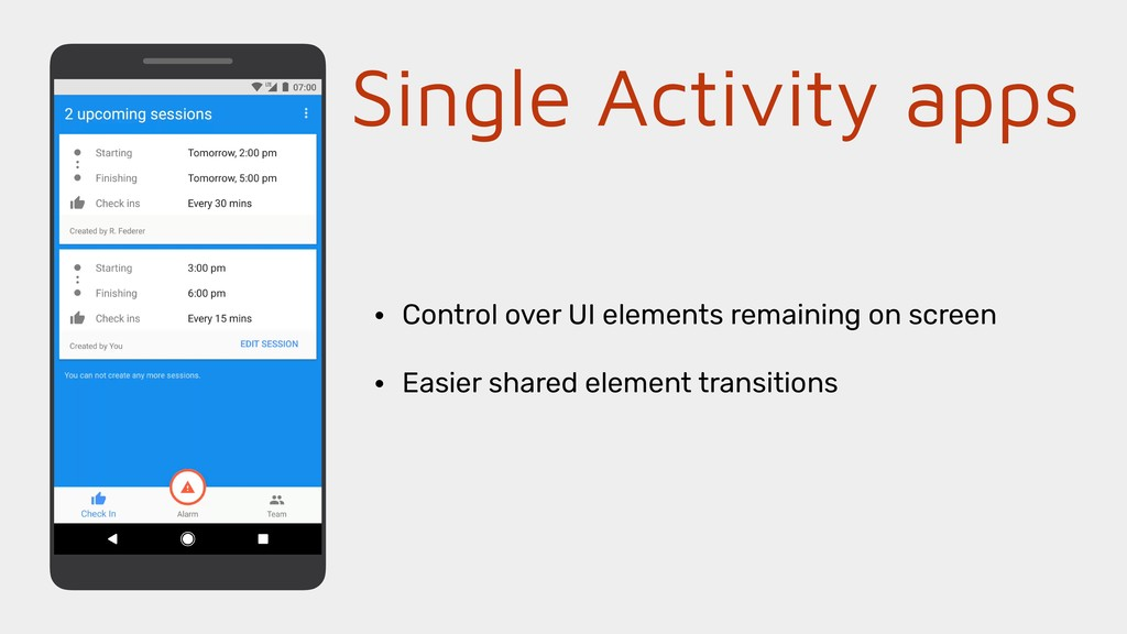 Single Activity apps • Control over UI elements...
