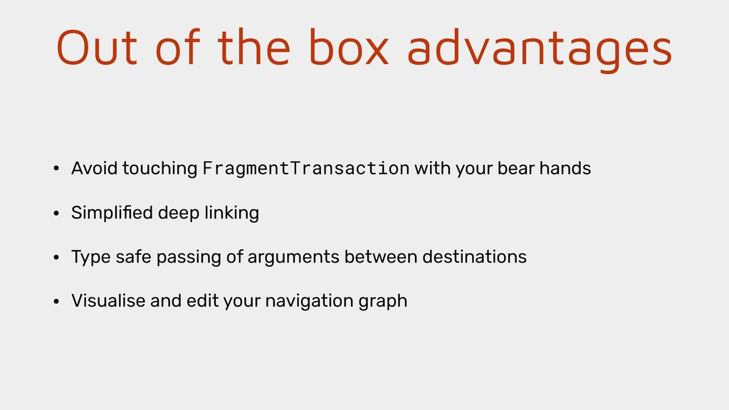 Out of the box advantages • Avoid touching Frag...