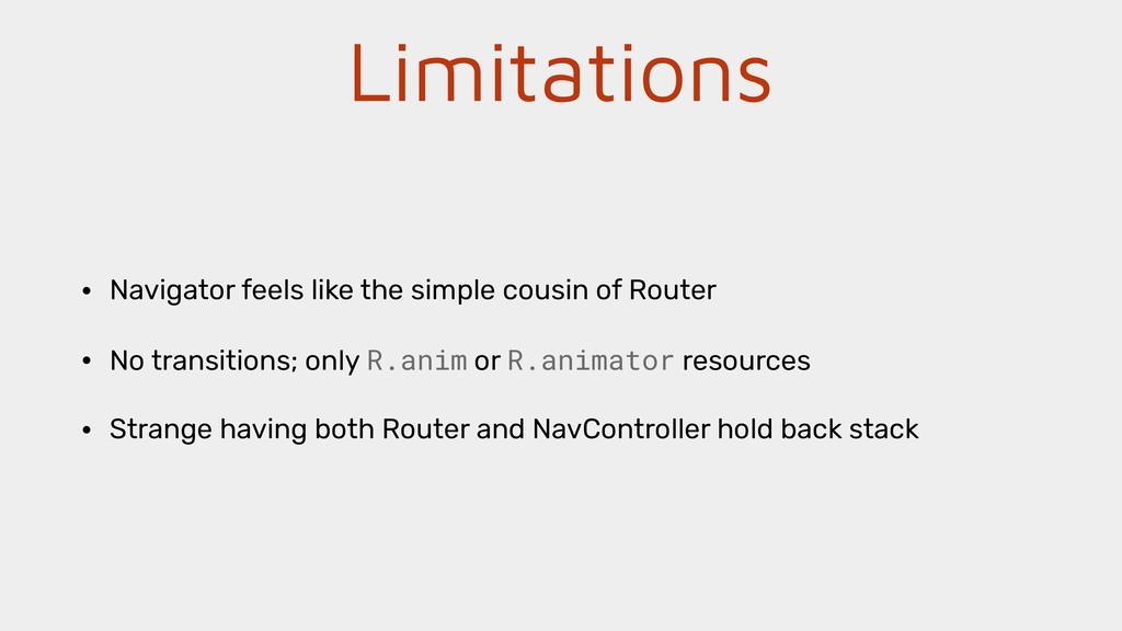 Limitations • Navigator feels like the simple c...