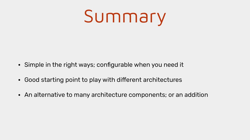 Summary • Simple in the right ways; configurable...