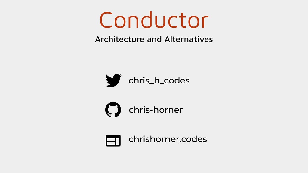 Conductor Architecture and Alternatives chris_h...