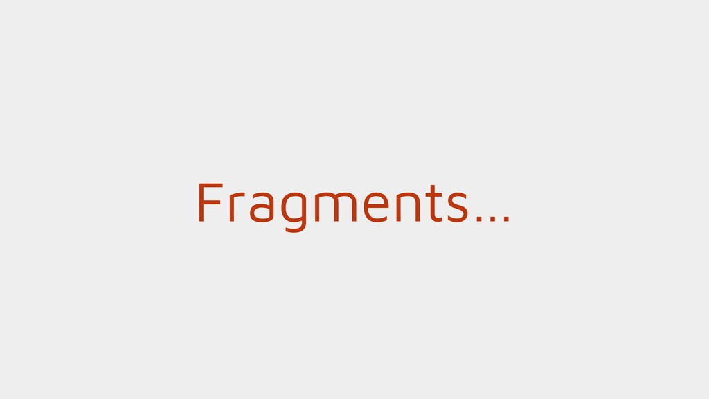 Fragments…
