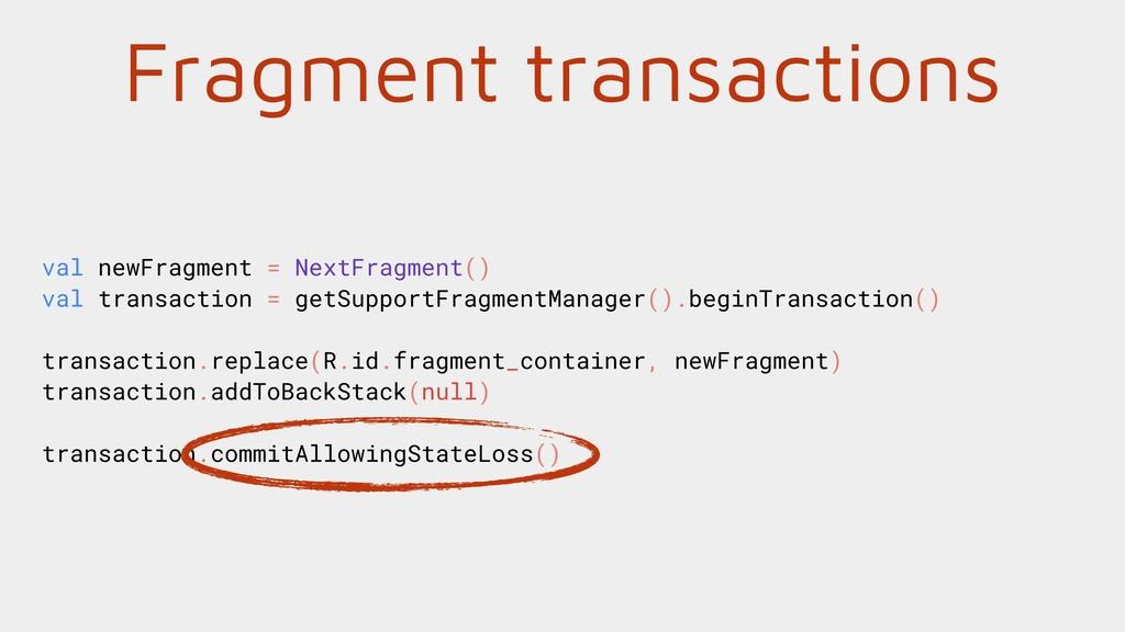 Fragment transactions val newFragment = NextFra...