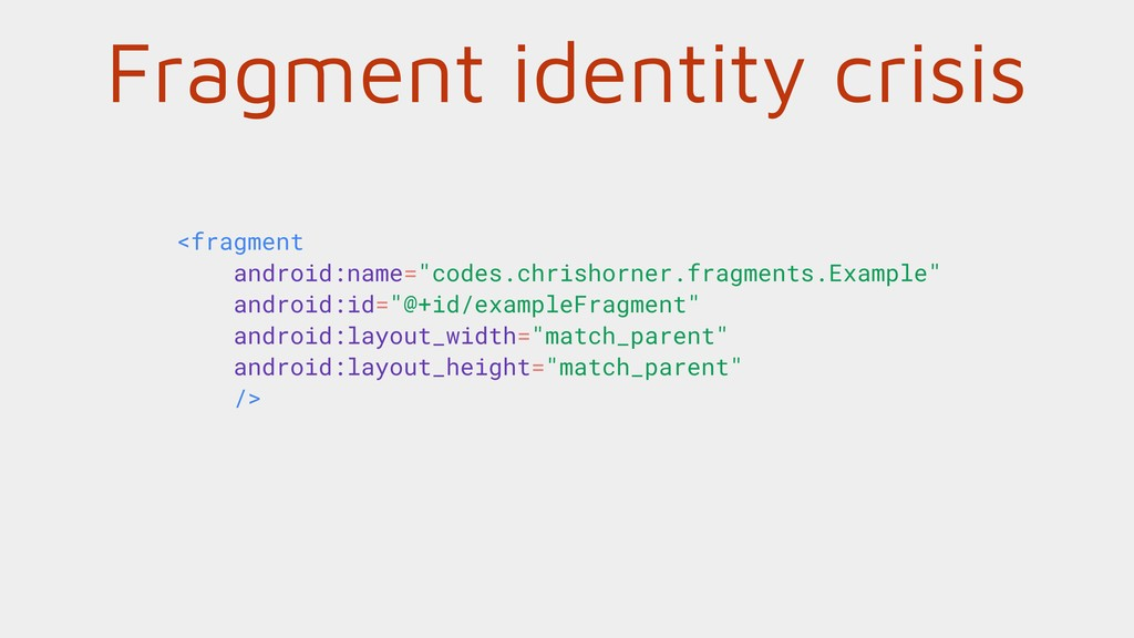 Fragment identity crisis <fragment android:name...