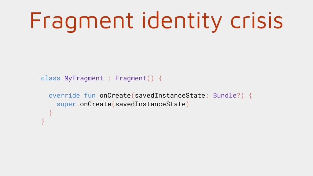 Fragment identity crisis class MyFragment : Fra...