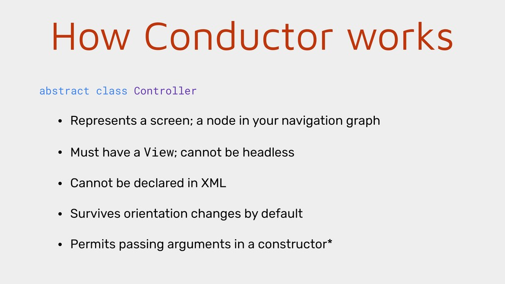 How Conductor works • Represents a screen; a no...
