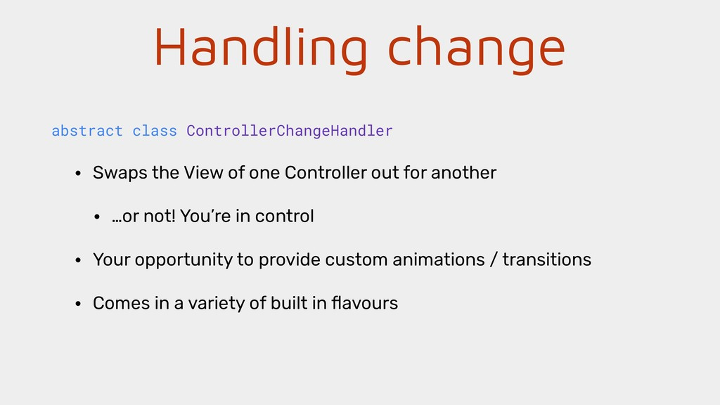 Handling change • Swaps the View of one Control...