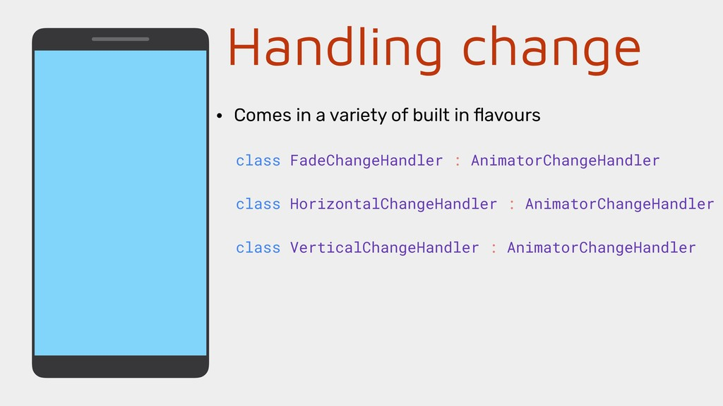 Handling change • Comes in a variety of built i...