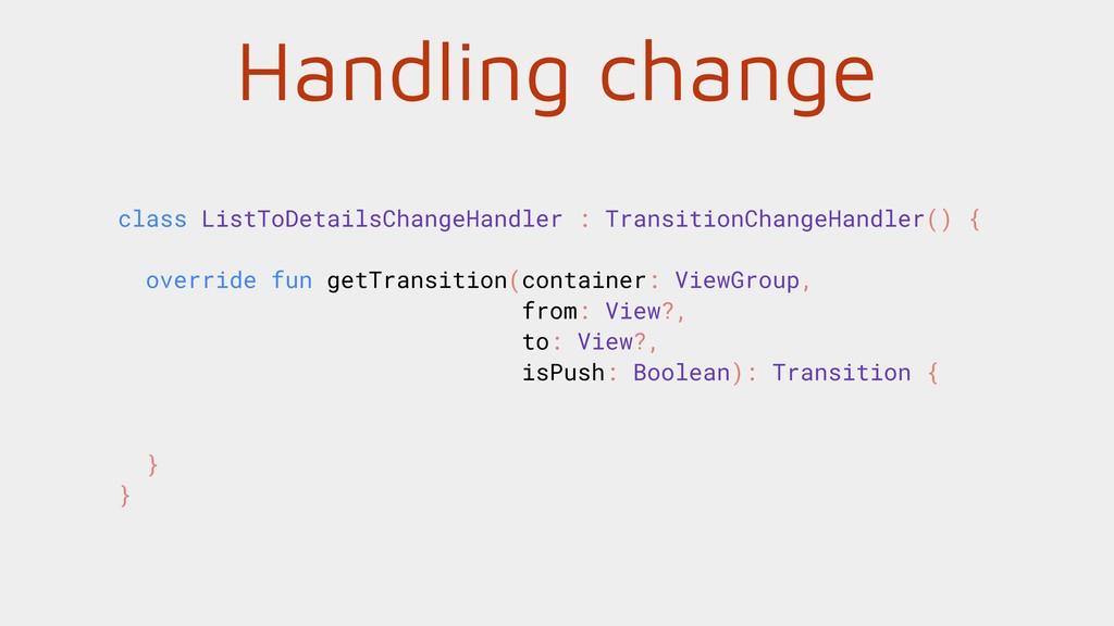 Handling change class ListToDetailsChangeHandle...