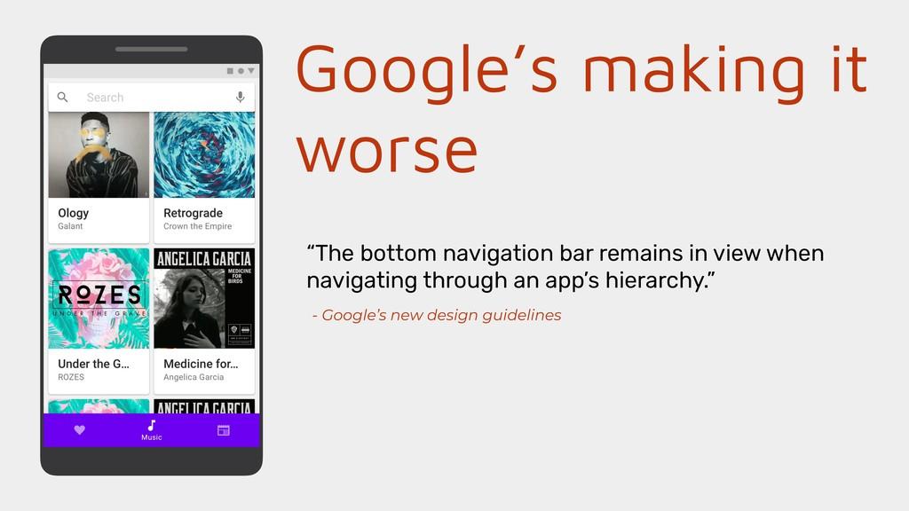 "Google's making it worse ""The bottom navigation..."